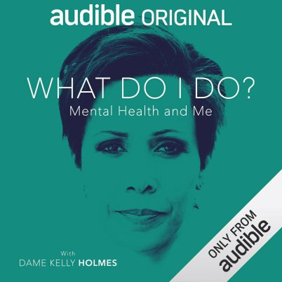 What do I do? Mental Health & Me - Kelly Holmes