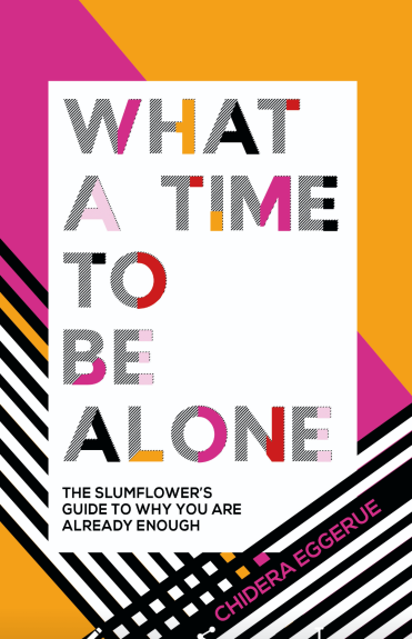 What a Time to be Alone - Chidera Eggerue (SLUMFLOWER)